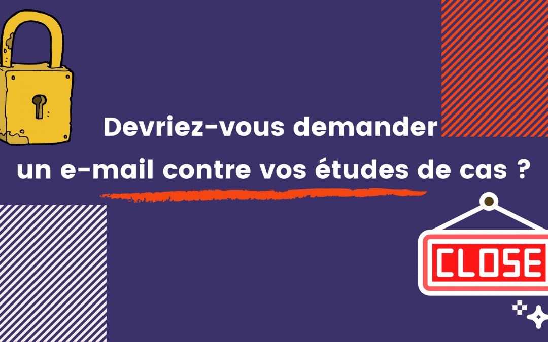Devriez-vous demander un e-mail contre vos études de cas ?